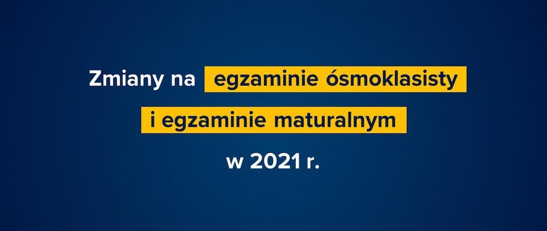 Zmiany na egzaminie ósmoklasisty i egzaminie maturalnym w 2021